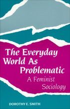 The Everyday World As Problematic: A Feminist Sociology