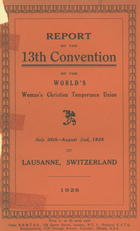 Report of the 13th Convention of the World's Woman's Christian Temperance Union, July 26th-August 2nd, 1928, Lausanne, Switzerland