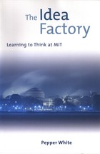 The Idea Factory Learning to Think at MIT