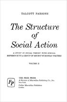 The Structure of Social Action: A Study in Social Theory With Special Reference to a Group of Recent European Writers, vol. 2