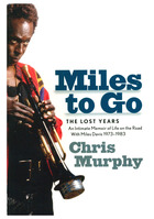 Miles to Go, The Lost Years: An Intimate Memoir of Life on the Road with Miles Davis 1973-1983