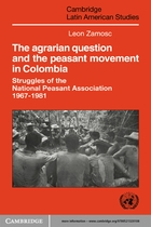 Cambridge Latin American Studies, No. 58, The Agrarian Question and the Peasant Movement in Colombia: Struggles of the National Peasant Association, 1967–1981
