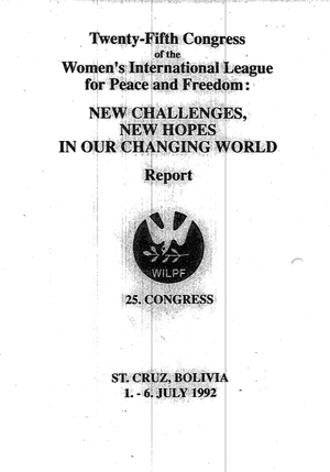 Twenty-Fifth Congress of the Women's International League for Peace and Freedom: New Challenges, New Hopes in Our Changing World: St. Cruz, Bolivia 1-6 July 1992