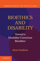 Cambridge Disability Law and Policy Series, Bioethics and Disability: Toward a Disability-Conscious Bioethics