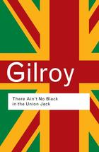 Routledge Classics, There Ain't No Black in the Union Jack: The Cultural Politics of Race and Nation