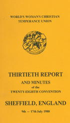 World's Woman's Christian Temperance Union Thirtieth Report and Minutes of the Twenty-Eighth Convention, Sheffield, England, 9th-17th July 1980