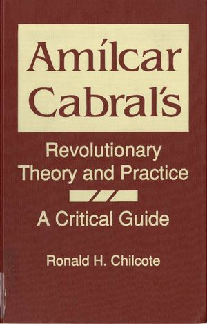 Amilcar Cabral's Revolutionary Theory and Practice: A Critical Guide