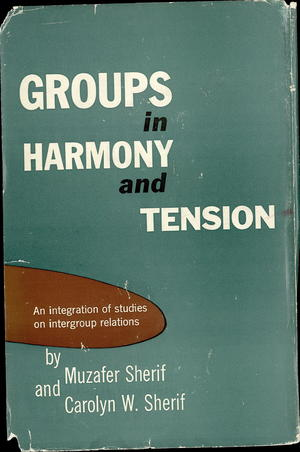 Groups In Harmony And Tension: An Integration Of Studies On Intergroup Relations