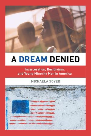 A Dream Denied: Incarceration, Recidivism, and Young Minority Men in America