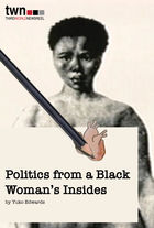 Politics from a Black Woman's Insides