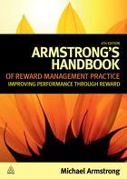 Armstrong's Handbook of Reward Management Practice: Improving Performance Through Reward