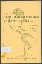 The International Federation of University Women: When, How, Why