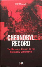 Chernobyl Record: The Definitive Record of the Chernobyl Catastrophe