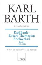 Karl Barth - Eduard Thurneysen Briefwechsel, Band I: 1913-1921