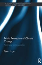 Routledge Studies in Environmental Communication and Media, Public Perceptions of Climate Change: Policy and Communication