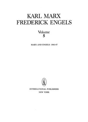 Karl Marx, Frederick Engels: Collected Works, Vol. 5: Marx and Engels: 1845-47