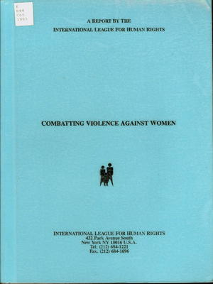 Combatting Violence Against Women: A Report by the International League for Human Rights of a Conference Sponsored in Collaboration with the International Women's Rights Action Watch, March 1993