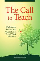 Call to Teach: Philosophy, Process, and pragmatics of Social Work Education