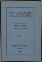 Bolshevik Terror Against Socialists - Documents and Facts Collected by the Authority of the Socialist Labor International