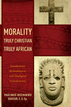 Morality Truly Christian, Truly African: Foundational, Methodological, and Theological Considerations