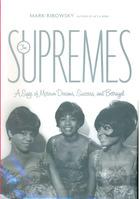 The Supremes: A Saga of Motown Dreams, Success and Betrayal