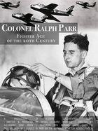 Korean War Experience, Ralph Parr: Fighter Ace of the Twentieth Century