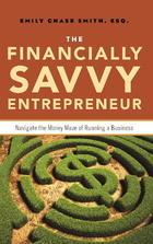 The Financially Savvy Entrepreneur: Navigate the Money Maze of Running a Business