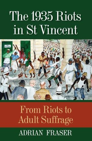 The 1935 Riots in St Vincent: From Riots to Adult Suffrage