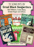 35 Song Hits by Great Black Songwriters: Bert Williams, Eubie Blake, Ernest Hogan and Others