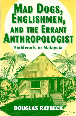 Mad Dogs, Englishmen and the Errant Anthropologist: Fieldwork in Malaysia