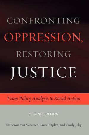 Confronting Oppression, Restoring Justice: From Policy Analysis to Social Action (Second Edition)