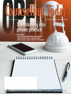 Counseling Today, Vol. 57, No. 6, December 2014, Transitioning Into Private Practice