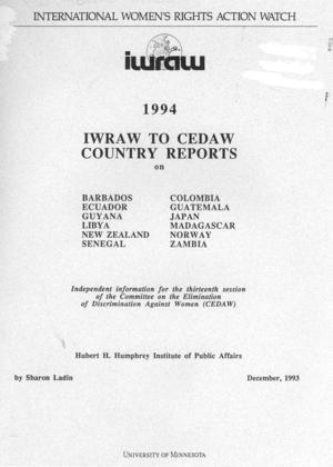 1994 IWRAW to CEDAW: Country Reports on Barbados, Colombia, Ecuador, Guatemala, Guyana, Japan, Libya, Madagascar, New Zealand, Norway, Senegal, Zambia