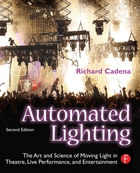Automated Lighting: The Art and Science of Moving Light in Theatre, Live Performance, Broadcast, and Entertainment