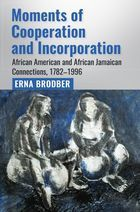 Moments of Cooperation and Incorporation: African American and African Jamaican Connections, 1782–1996