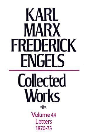 Karl Marx, Federick Engels: Collected Works, vol. 44, Marx and Engels: 1870-73