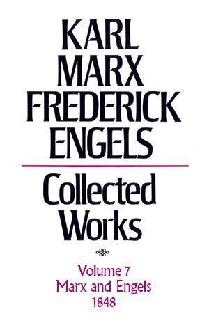 Karl Marx, Frederick Engels: Collected Works, vol. 7, Marx and Engels: 1848