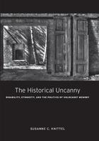 The Historical Uncanny: Disability, Ethnicity, and the Politics of Holocaust Memory
