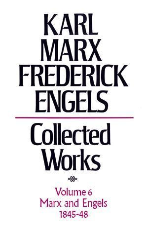Karl Marx, Frederick Engels: Collected Works, vol. 6, Marx and Engels: 1845-1848