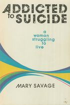 Addicted to Suicide: A Woman Struggling to Live