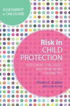 Assessment in Childcare, Risk in Child Protection: Assessment Challenges and Frameworks for Practice