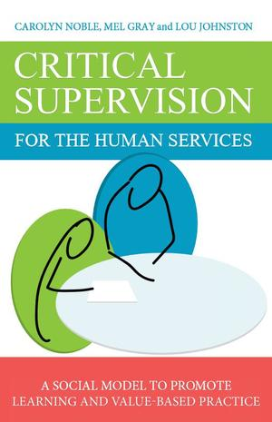 Critical Supervision for the Human Services: A Social Model to Promote Learning and Values-Based Practice