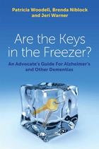 Are the Keys in the Freezer?: An Advocate's Guide for Alzheimer's and Other Dementias