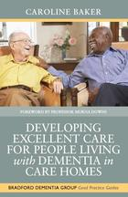 Bradford Dementia Group Good Practices Guides, Developing Excellent Care for People Living with Dementia in Care Homes