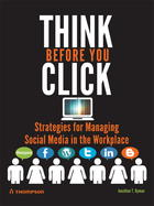 THINK BEFORE YOU CLICK: Strategies for Managing Social Media in the Workplace