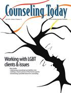 Counseling Today, Vol. 57, No. 10, April 2015, Working With LGBT Clients & Issues