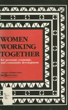 Women Working Together for Personal, Economic, and Community Development: A Handbook of Activities for Women's Learning and Action Groups