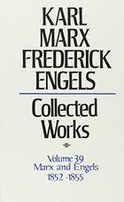 Karl Marx, Federick Engels: Collected Works, vol. 39, Marx and Engels: 1852-1855