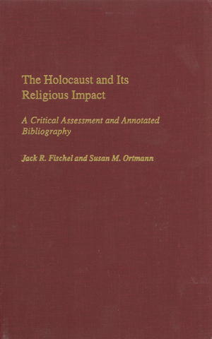 The Holocaust and its Religious Impact: A Critical Assessment and Annotated Bibliography