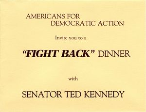 Americans for Democratic Action invite you to a 'Fight Back' Dinner with Senator Ted Kennedy